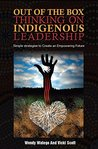 Out of the Box Thinking on Indigenous Leadership: Simple Strategies to Create an Empowering Future