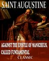 Against The Epistle Of Manicheus, Called Fundamental (With Active Table of Contents)