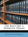 The Rent Day. a Domestic Drama