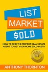LIST MARKET $OLD: HOW TO SELECT THE PERFECT REAL ESTATE AGENT TO GET YOUR HOME SOLD FAST!!!