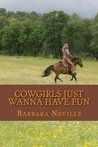 Cowgirls Just Wanna Have Fun by Barbara Neville