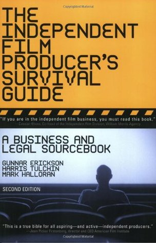 The Independent Film Producer's Survival Guide by Gunnar Erickson