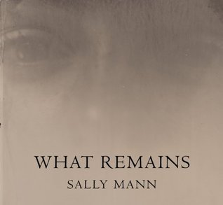 What Remains by Sally Mann