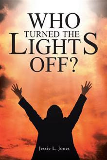Who Turned The Lights Off? by Jessie L. Jones