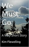 We Must Go: A Very Short Story