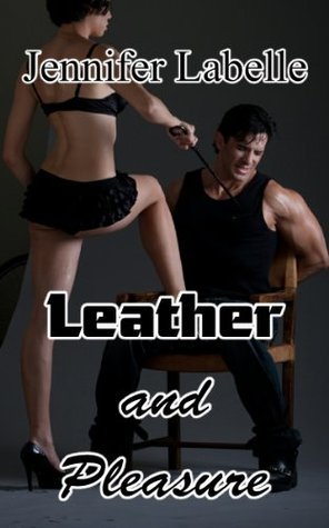 Leather and Pleasure by Jennifer Labelle