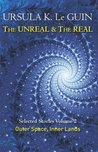 The Unreal and the Real Volume 2: Selected Stories of Ursula K. Le Guin: Outer Space & Inner Lands (S.F. MASTERWORKS)