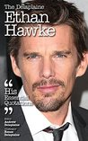 The Delaplaine ETHAN HAWKE - His Essential Quotations (Delaplaine Essential Quotations)