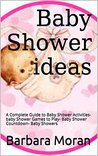 Baby Shower ideas: A Complete Guide to Baby Shower Activities- baby Shower Games to Play- Baby Shower Countdown- Baby Showers (Baby Showers, Baby Shower ... Baby Shower Book, baby Shower Activities)