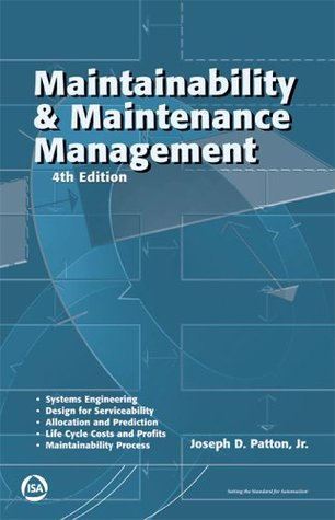 Maintainability & Maintenance Management  by  Joseph D. Patton Jr.