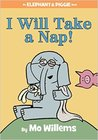 I Will Take a Nap! (Elephant & Piggie, #23)
