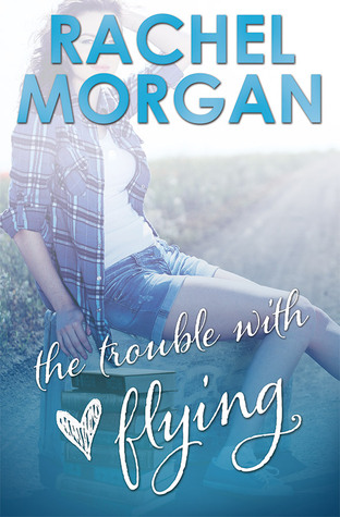 The Trouble with Flying  by Rachel Morgan — Reviews, Discussion, Bookclubs, Lists pdf