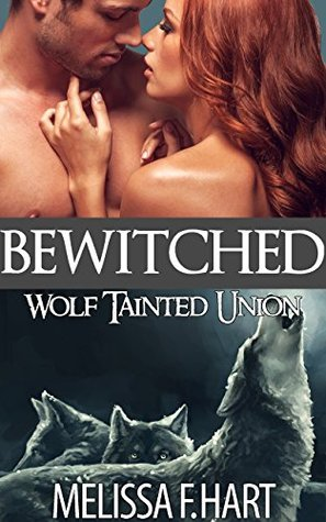 Bewitched  (Wolf Tainted Union #1)  by  Melissa F. Hart