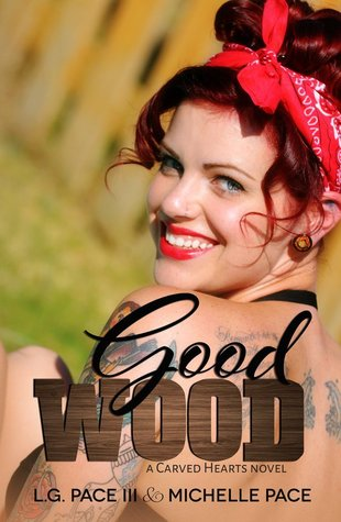 Good Wood (Carved Hearts, #1) L.G. Pace III