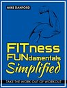 FITness FUNdamentals Simplified: Take the Work Out of Workout