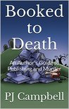 Booked to Death: An Author's Guide to Publishing and Murder
