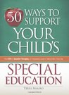 50 Ways to Support Your Child's Special Education: From IEPs to Assorted Therapies, an Empowering Guide to Taking Action, Every Day