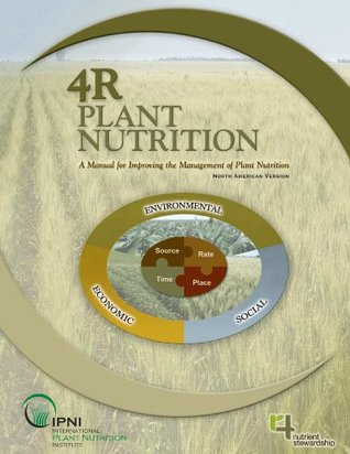 4R Plant Nutrition Manual: A Manual for Improving the Management of Plant Nutrition (North American Version)  by  International Plant Nutrition Institute