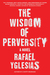 The Wisdom of Perversity by Rafael Yglesias