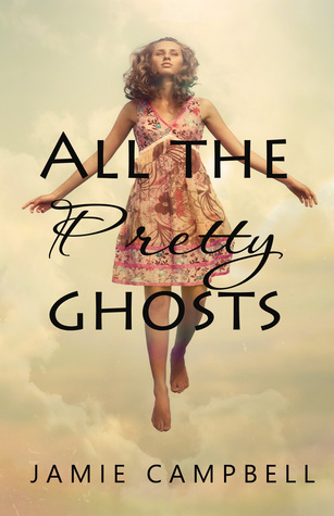 All the Pretty Ghosts by Jamie Campbell