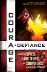 Courage & Defiance: Stories of Spies, Saboteurs, and Survivors in World War II Denmark: Stories of Spies, Saboteurs, and Survivors in World War II Denmark