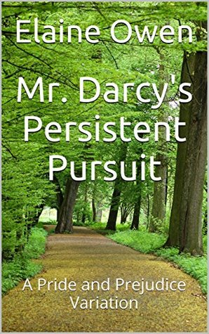 Mr. Darcy's Persistent Pursuit: A Pride and Prejudice Variation