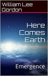 Here Comes Earth: Emergence