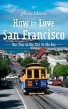 How to love San Francisco - One Year in the City by the Bay