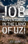 Job: Adventures in the Land of Uz!