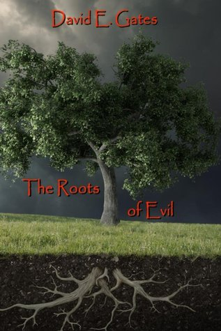 The Roots of Evil by David E. Gates