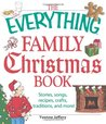 The Everything Family Christmas Book: Stories, Songs, Recipes, Crafts, Traditions, and More!