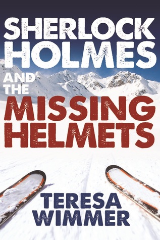 Sherlock Holmes and the Missing Helmets by Teresa Wimmer