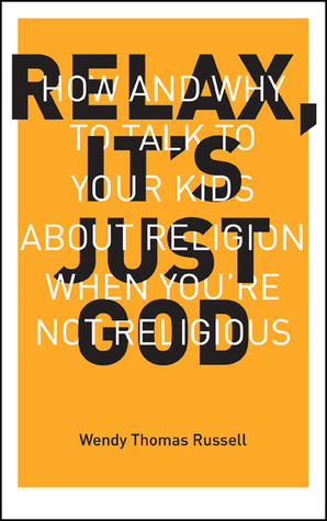 Relax, It's Just God by Wendy Thomas Russell