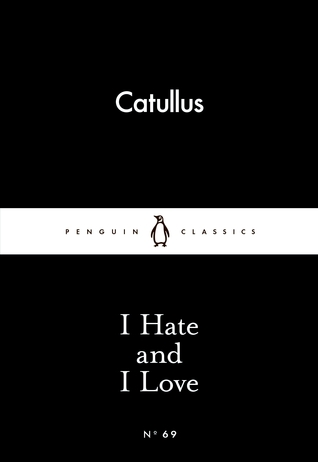 I Hate and I Love  (Little Black Classics, #69)