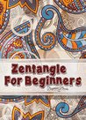Zentangle: Zentangle for Beginners: The Ultimate Guide to Learning and Having Fun with Zentangle (Zentangle for Beginners - Zentangle Books - Zentangle Basics - Zentangle Patterns - Zentangle Kit)