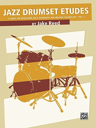 Jazz Drumset Etudes: A Guide for Developing Solo Techniques and Melodic Vocabulary, Vol. 1 Jake Reed