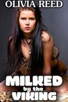 Milked by the Viking by Olivia Reed