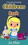 Childrens Book: A Story Book of Friendship (childrens books, kids books, books for kids, stories for kids, kids stories, short stories for kids, children stories, kids chapter books, kids kindle)