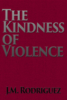 The Kindness of Violence