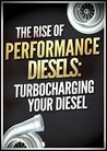 The Rise of Performance Diesels: Turbocharging Your Diesel (Turbochargers: The Ultimate Guide)