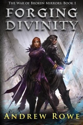 Forging Divinity (The War of Broken Mirrors, #1) - Andrew Rowe