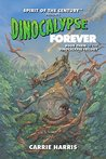Dinocalypse Forever: Spirit of the Century Presents (Dinocalypse Trilogy Book 3)