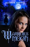 Warrior's Moon by Jaclyn M. Hawkes