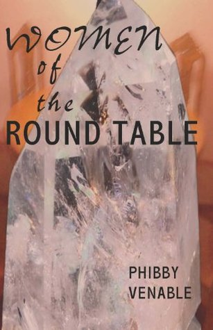 Women of the Round Table Phibby Venable