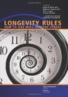 Longevity Rules: How to Age Well Into the Future