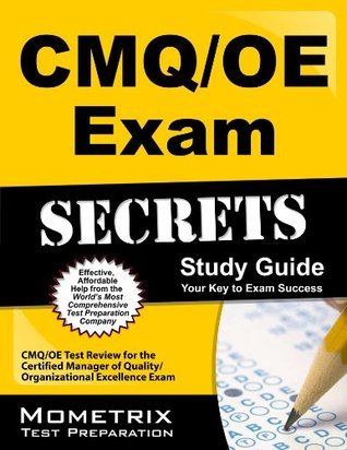 CMQ/OE Exam Secrets Study Guide: CMQ/OE Test Review for the Certified Manager of Quality/Organizational Excellence Exam  by  Cmq/OE Exam Secrets Test Prep Team
