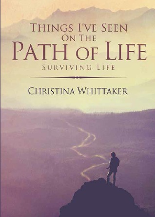 Things I've Seen on the Path of Life by Christina Whittaker