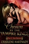 Chosen by the Vampire Kings, Part 2: Torn Desires