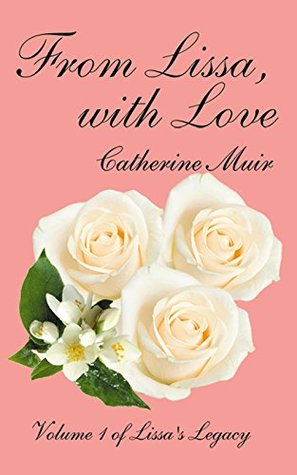 From Lissa, with Love: Volume I of Lissas Legacy  by  Catherine Muir