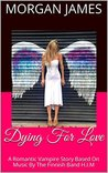 Dying For Love by Morgan     James